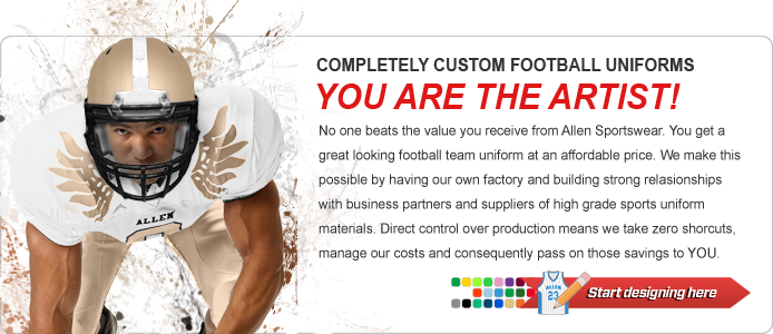 No one beats the value you receive from Allen Sportswear. You get a great looking football team uniform at an affordable price. We make this possible by having our own factory and building strong relasionships with business partners and suppliers of high grade sports uniform materials. Direct control over production means we take zero shorcuts, manage our costs and consequently pass on those savings to YOU.
